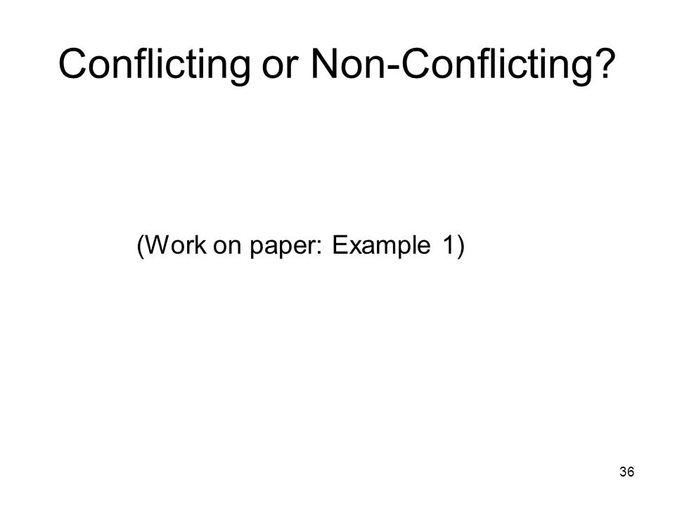 36 Conflicting or Non-Conflicting? (Work on paper: Example 1)