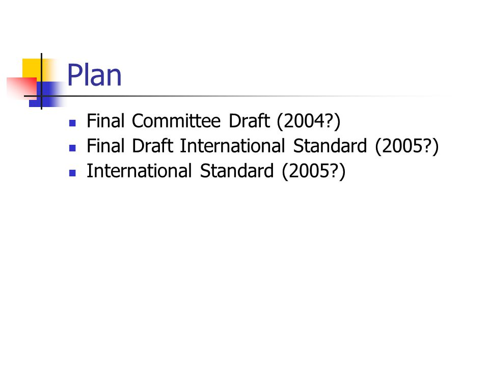 Plan Final Committee Draft (2004 ) Final Draft International Standard (2005 ) International Standard (2005 )