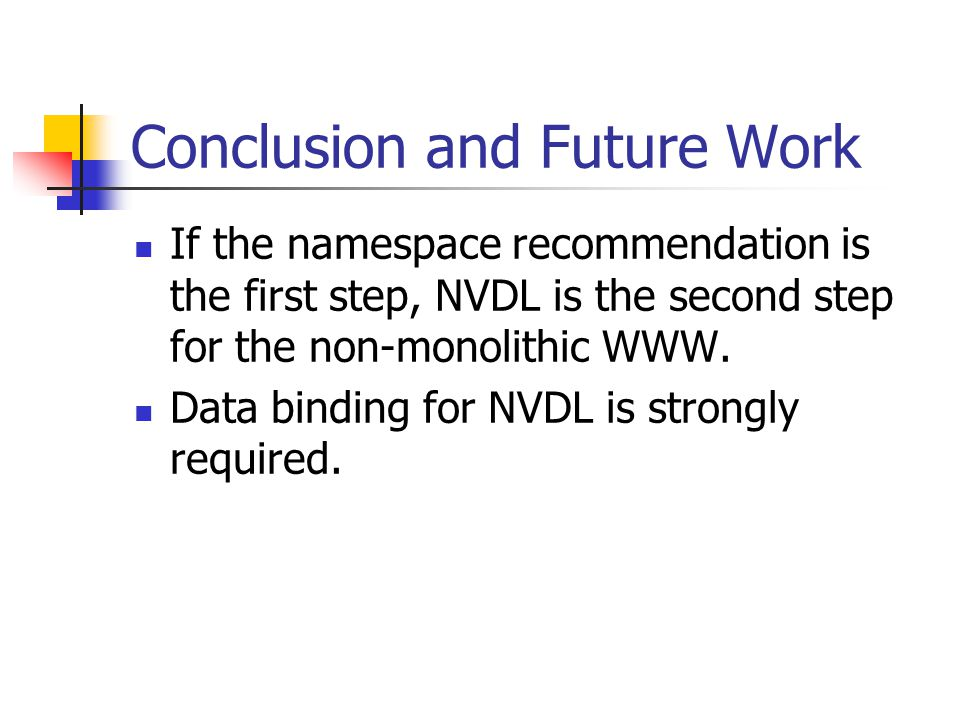 Conclusion and Future Work If the namespace recommendation is the first step, NVDL is the second step for the non-monolithic WWW.
