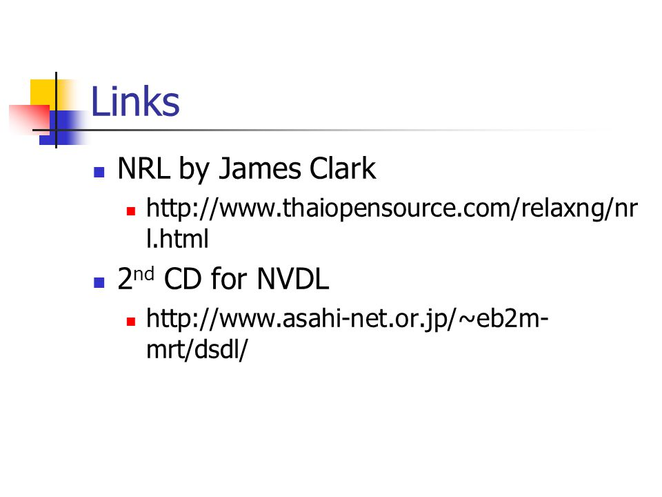 Links NRL by James Clark http://www.thaiopensource.com/relaxng/nr l.html 2 nd CD for NVDL http://www.asahi-net.or.jp/~eb2m- mrt/dsdl/