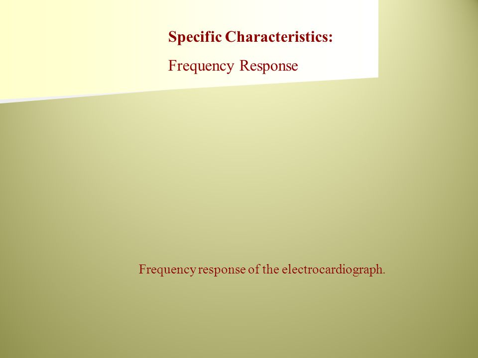 Frequency response of the electrocardiograph. Specific Characteristics: Frequency Response