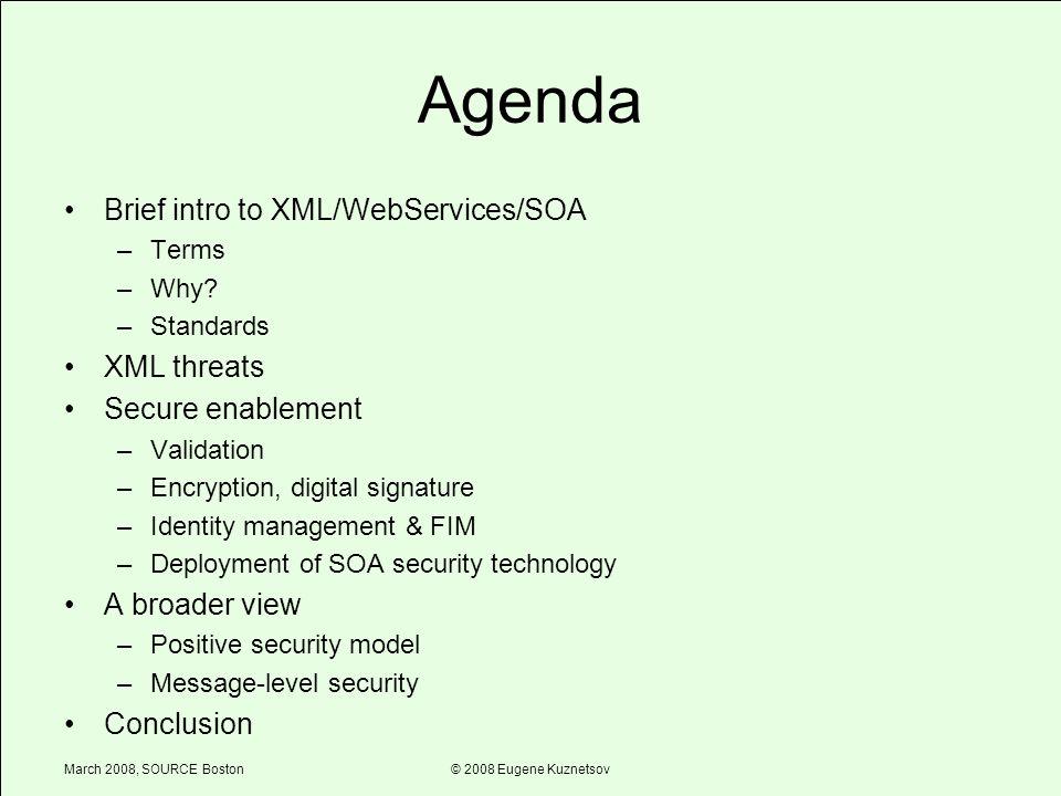 March 2008, SOURCE Boston© 2008 Eugene Kuznetsov Agenda Brief intro to XML/WebServices/SOA –Terms –Why.