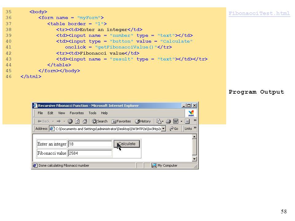58 FibonacciTest.html FibonacciTest.html Program Output 35 36 37 38 Enter an integer 39 40 <input type = button value = Calculate 41 onclick = getFibonacciValue() 42 Fibonacci value 43 44 45 46