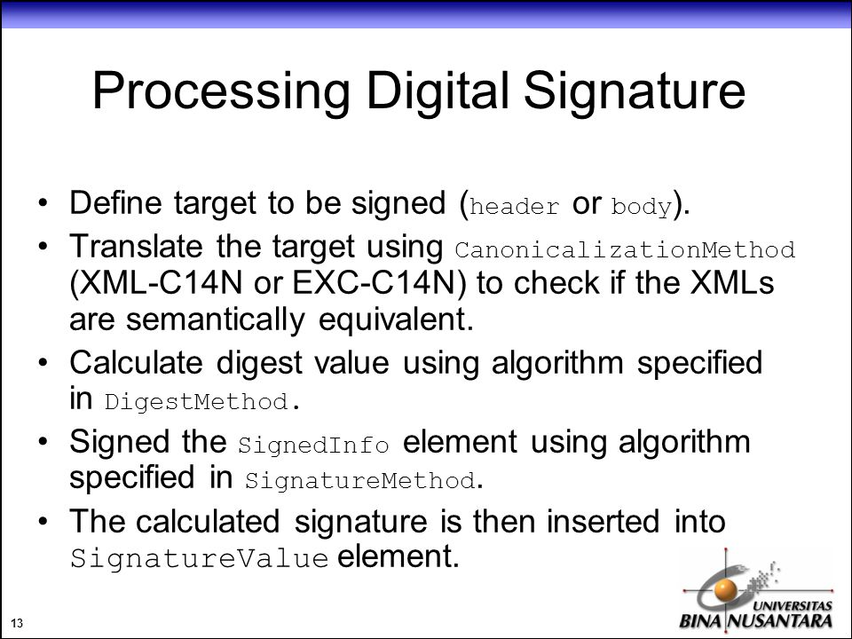 13 Processing Digital Signature Define target to be signed ( header or body ).