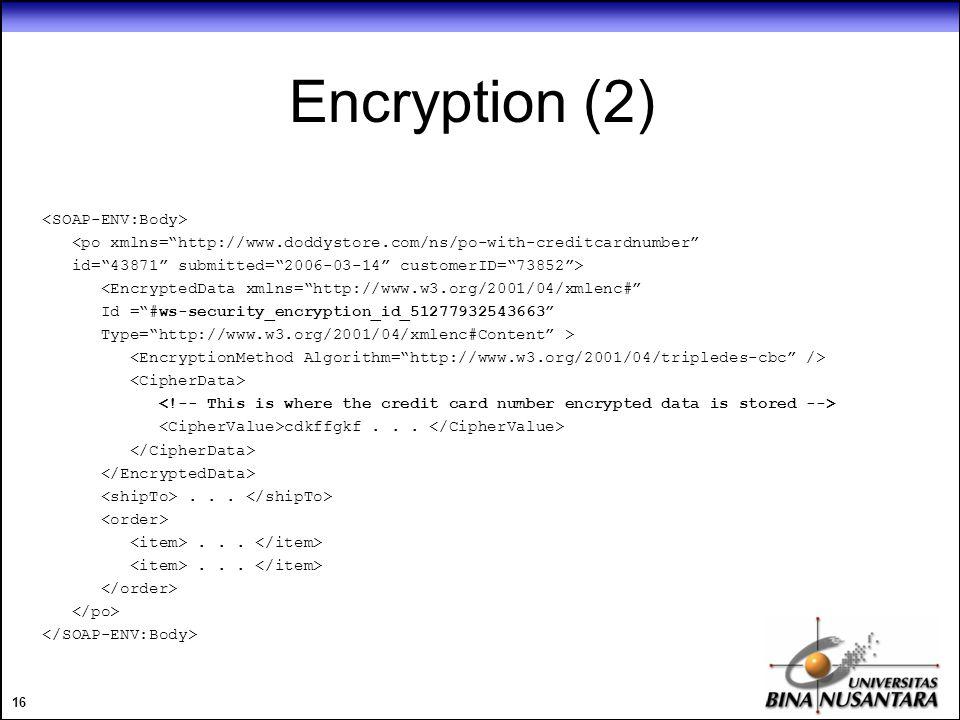 16 Encryption (2) <po xmlns= http://www.doddystore.com/ns/po-with-creditcardnumber id= 43871 submitted= 2006-03-14 customerID= 73852 > <EncryptedData xmlns= http://www.w3.org/2001/04/xmlenc# Id = #ws-security_encryption_id_51277932543663 Type= http://www.w3.org/2001/04/xmlenc#Content > cdkffgkf.........