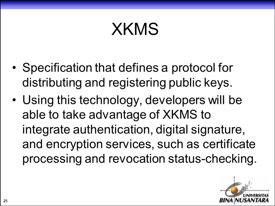 25 XKMS Specification that defines a protocol for distributing and registering public keys.