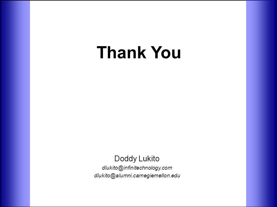 Thank You Doddy Lukito dlukito@infinitechnology.com dlukito@alumni.carnegiemellon.edu