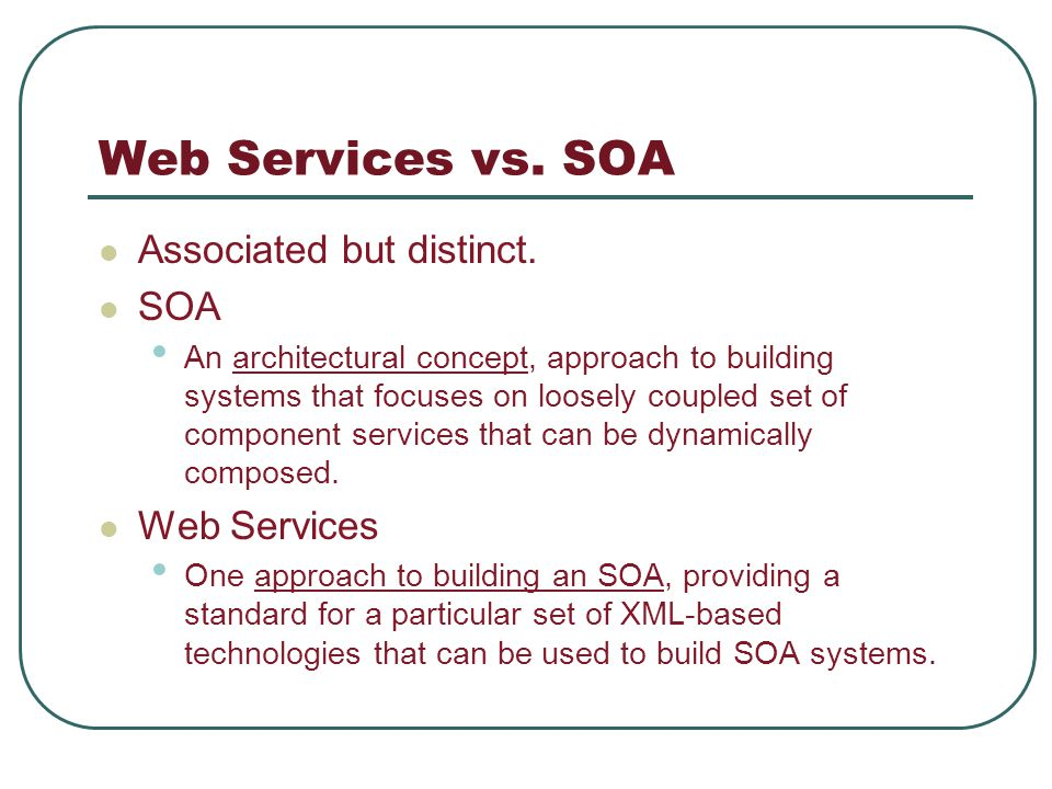 Web Services vs. SOA Associated but distinct.
