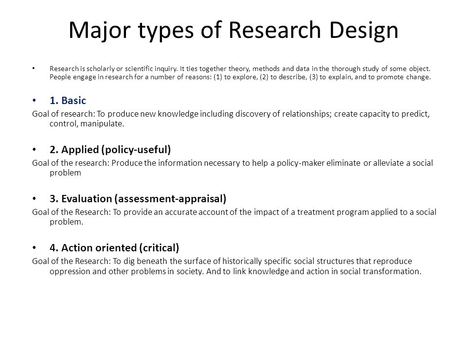 Major types of Research Design Research is scholarly or scientific inquiry.