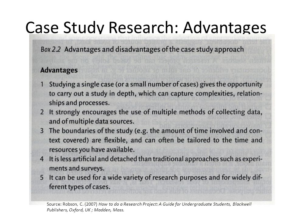 Case Study Research: Advantages Source: Robson, C.