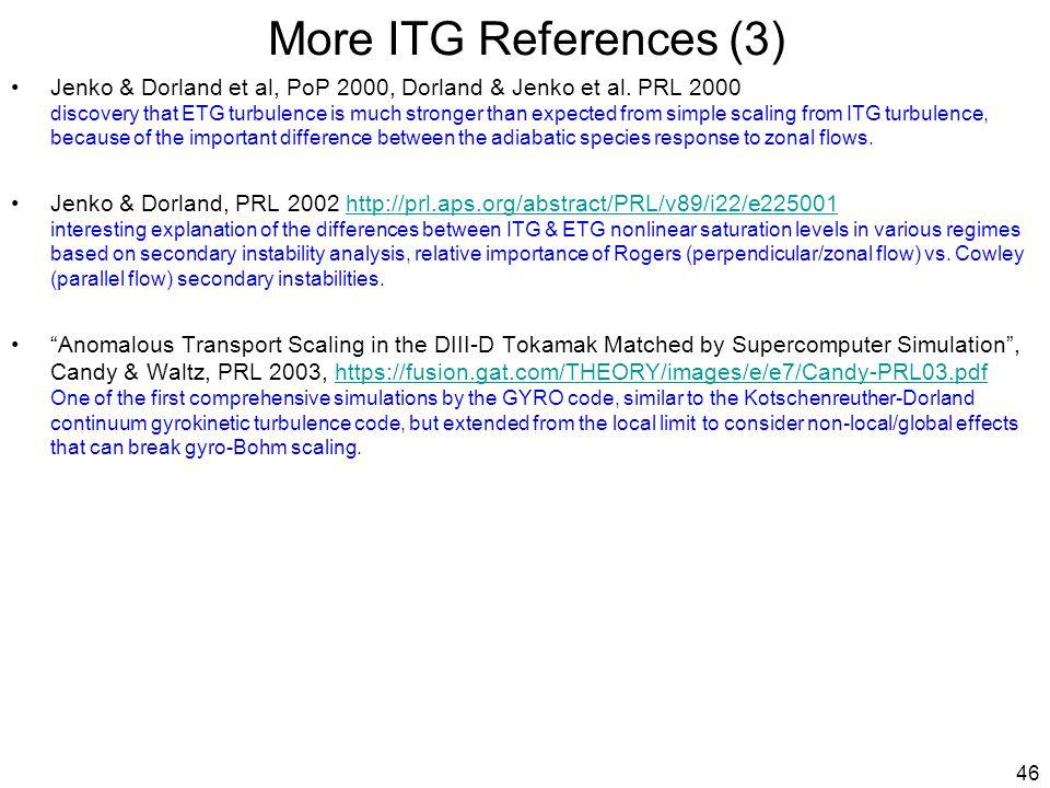 More ITG References (3) Jenko & Dorland et al, PoP 2000, Dorland & Jenko et al.