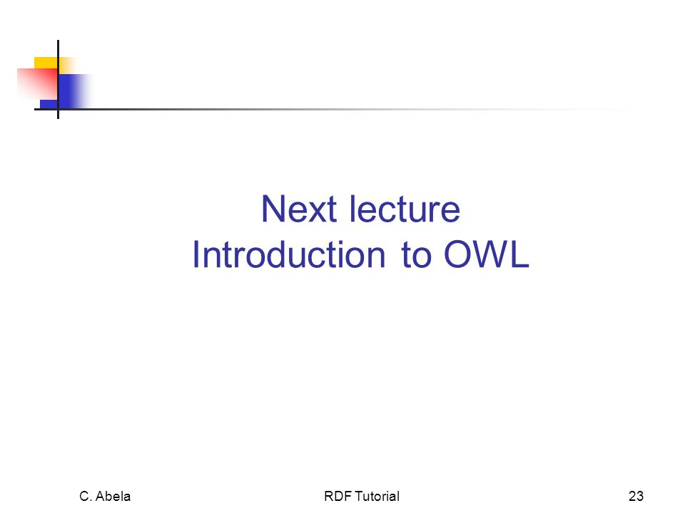 C. Abela RDF Tutorial23 Next lecture Introduction to OWL