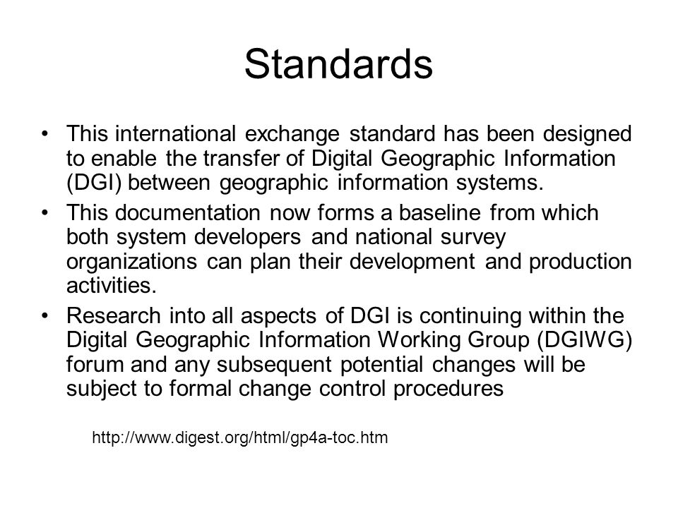 Standards This international exchange standard has been designed to enable the transfer of Digital Geographic Information (DGI) between geographic inf