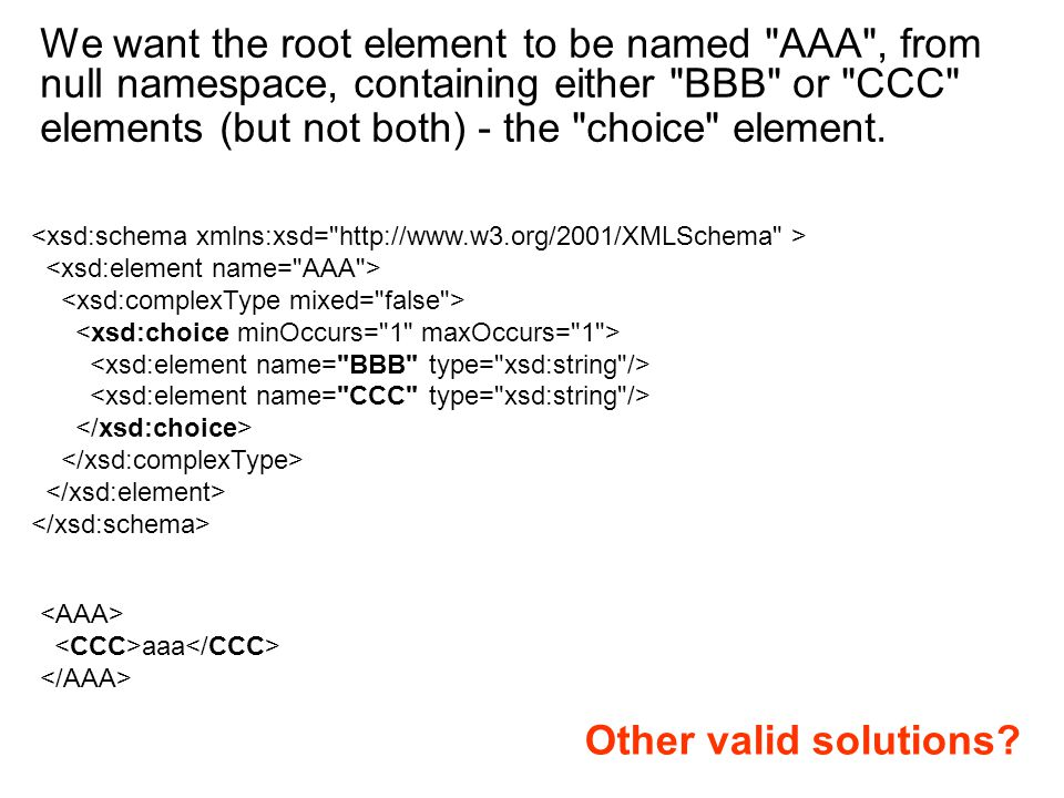 We want the root element to be named AAA , from null namespace, containing either BBB or CCC elements (but not both) - the choice element.