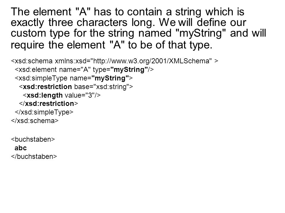 The element A has to contain a string which is exactly three characters long.