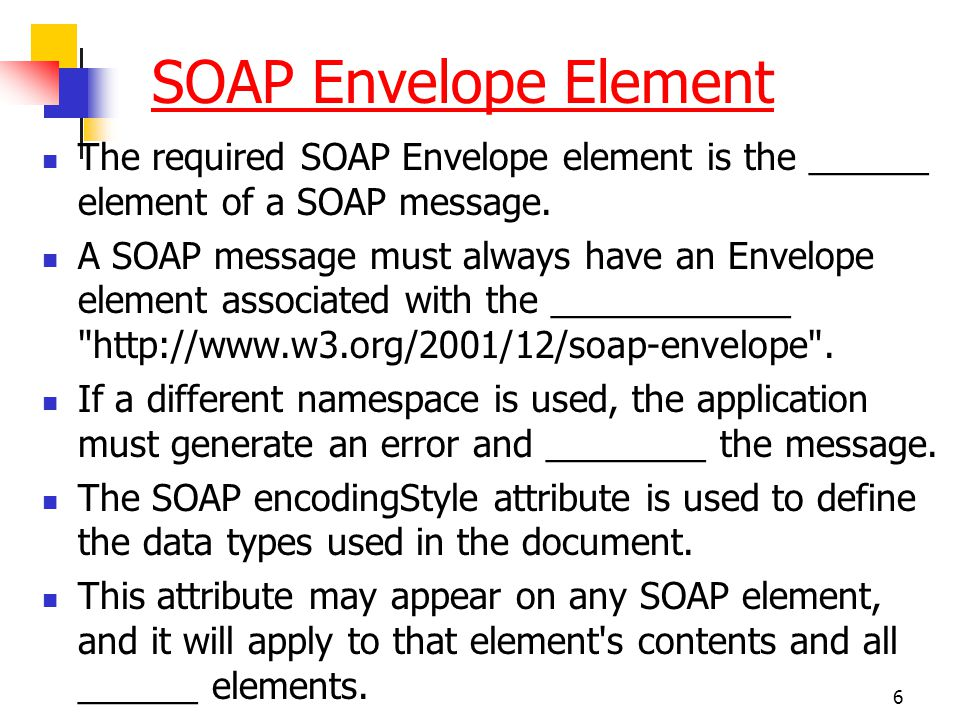 6 SOAP Envelope Element The required SOAP Envelope element is the ______ element of a SOAP message. A SOAP message must always have an Envelope elemen
