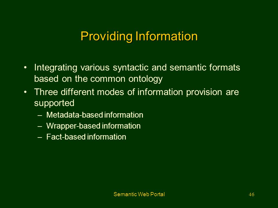 Semantic Web Portal47 Metadata Metadata-based Information Information source Annotation tool In RDF, XML (OntoPad Annotea, …)