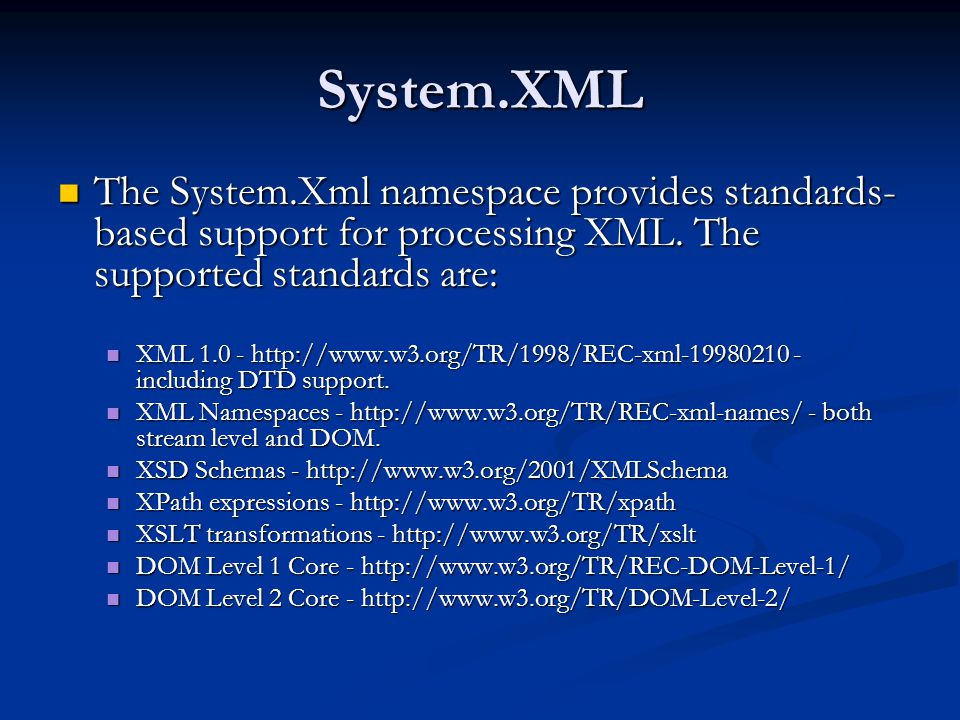 System.XML The System.Xml namespace provides standards- based support for processing XML.