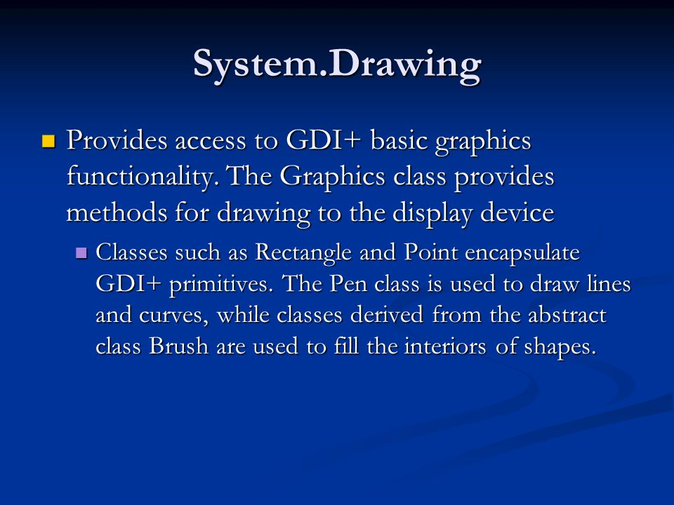 System.Drawing Provides access to GDI+ basic graphics functionality.