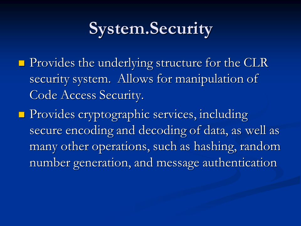 System.Security Provides the underlying structure for the CLR security system.