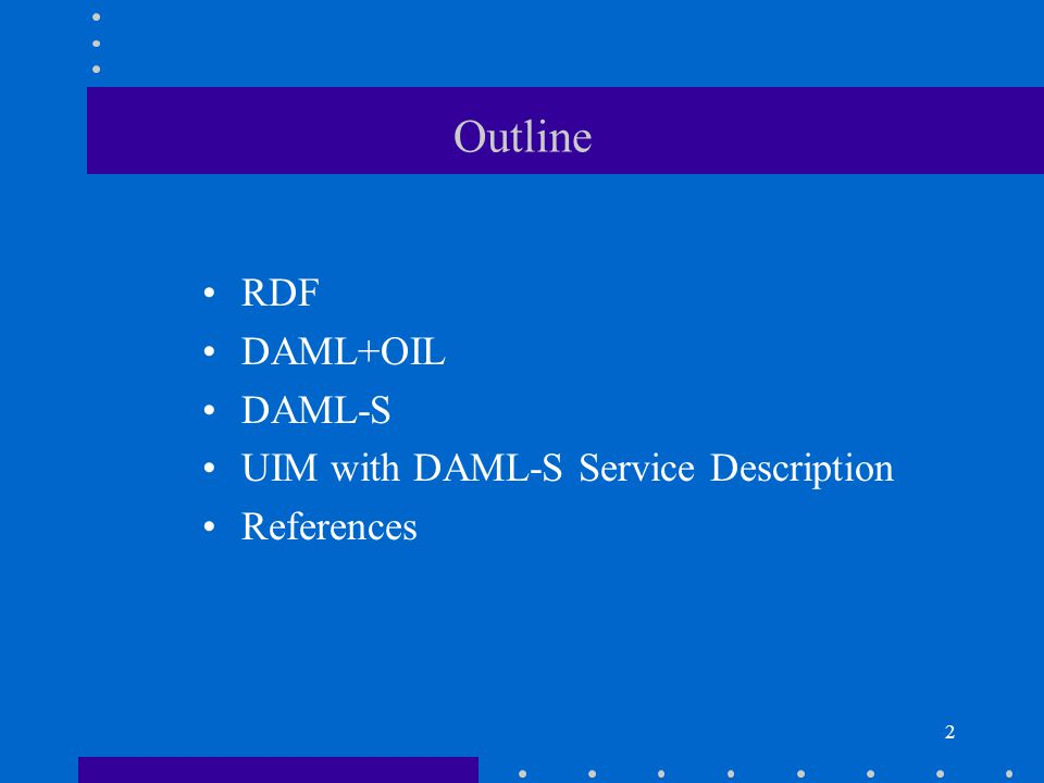 2 Outline RDF DAML+OIL DAML-S UIM with DAML-S Service Description References