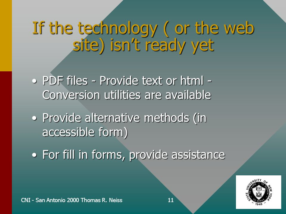 CNI - San Antonio 2000 Thomas R. Neiss11 If the technology ( or the web site) isn't ready yet PDF files - Provide text or html - Conversion utilities