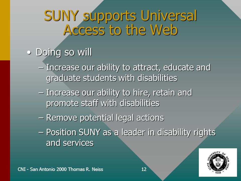 CNI - San Antonio 2000 Thomas R. Neiss12 SUNY supports Universal Access to the Web Doing so willDoing so will –Increase our ability to attract, educat