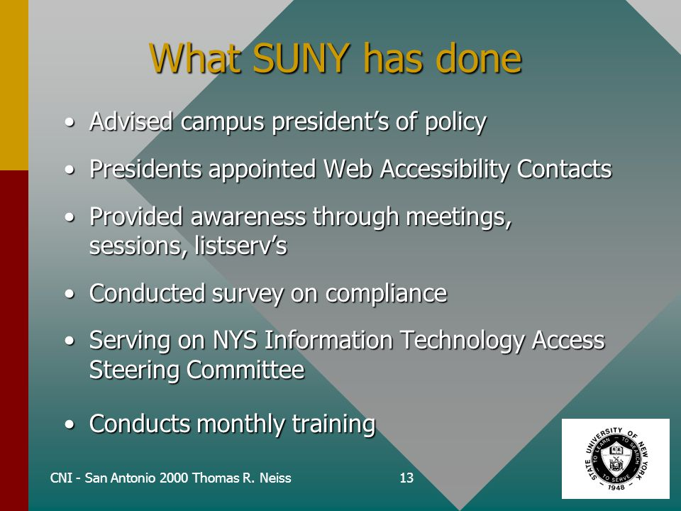 CNI - San Antonio 2000 Thomas R. Neiss13 What SUNY has done Advised campus president's of policyAdvised campus president's of policy Presidents appoin