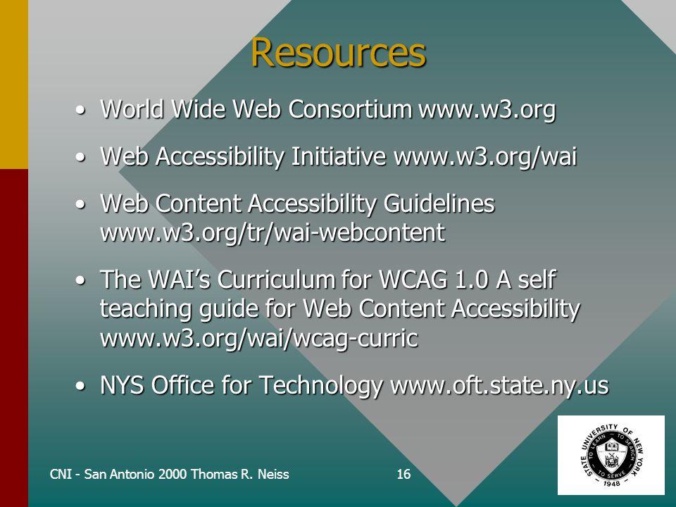 CNI - San Antonio 2000 Thomas R. Neiss16 Resources World Wide Web Consortium www.w3.orgWorld Wide Web Consortium www.w3.org Web Accessibility Initiati