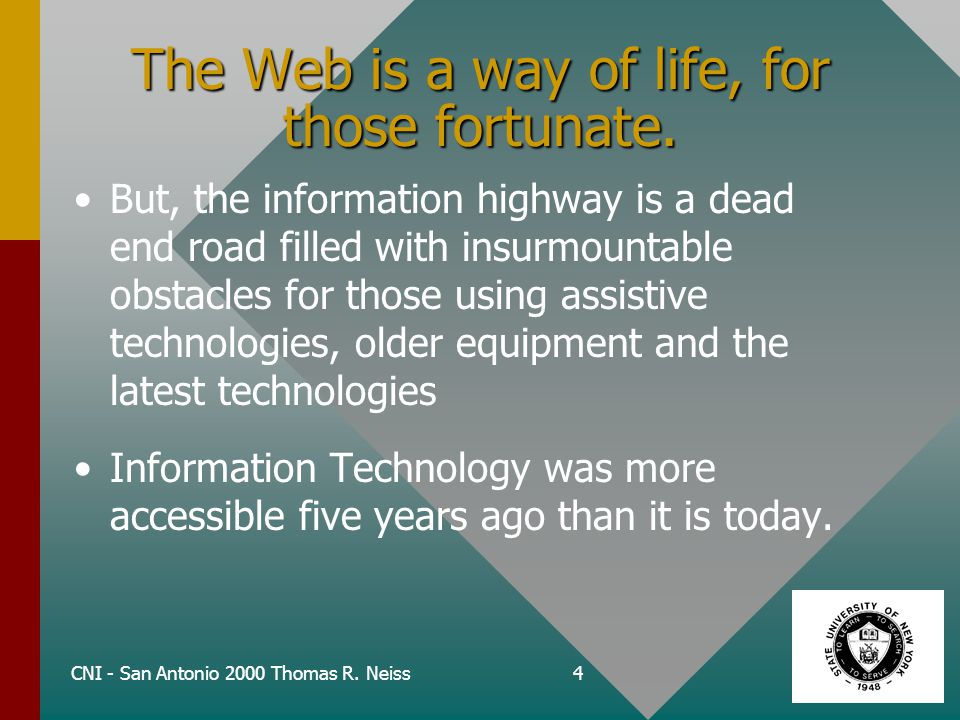 CNI - San Antonio 2000 Thomas R. Neiss4 The Web is a way of life, for those fortunate.