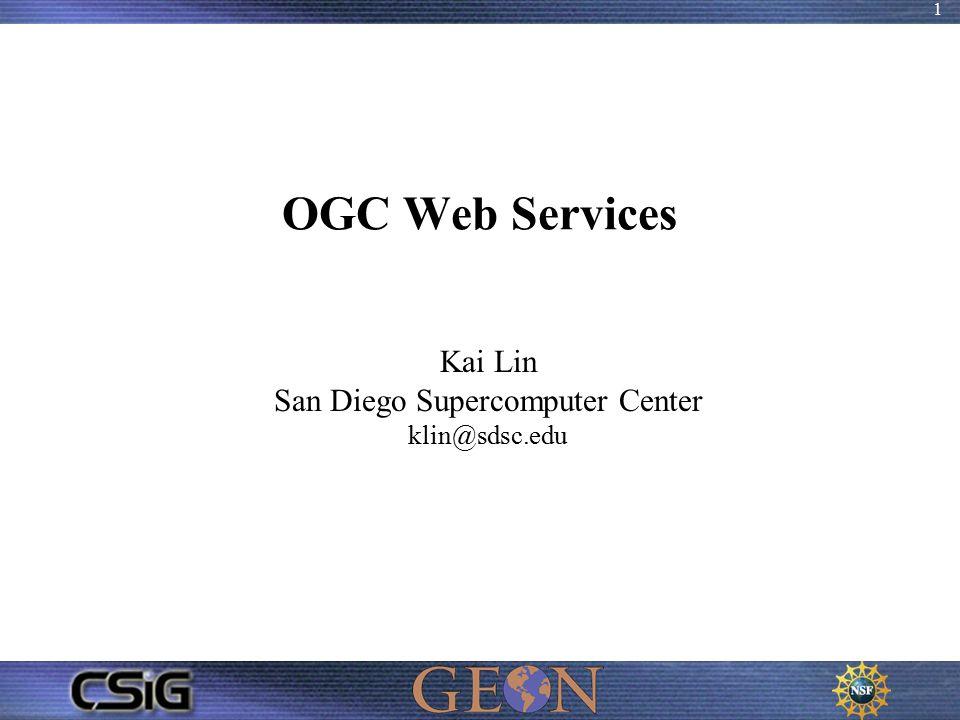 1 OGC Web Services Kai Lin San Diego Supercomputer Center klin@sdsc.edu