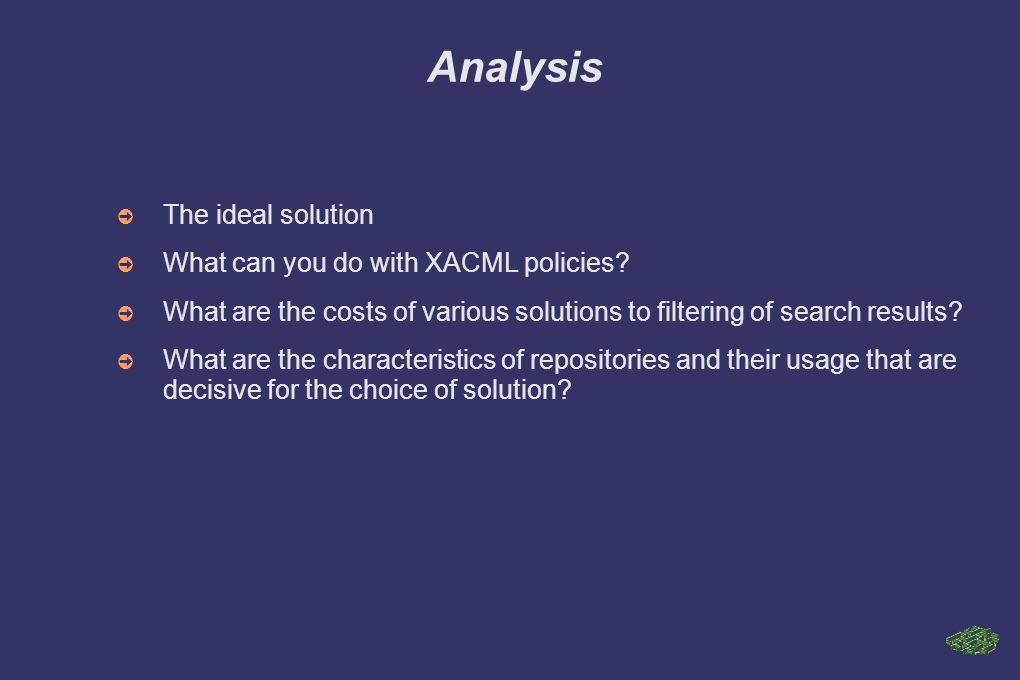 Analysis ➲ The ideal solution ➲ What can you do with XACML policies.