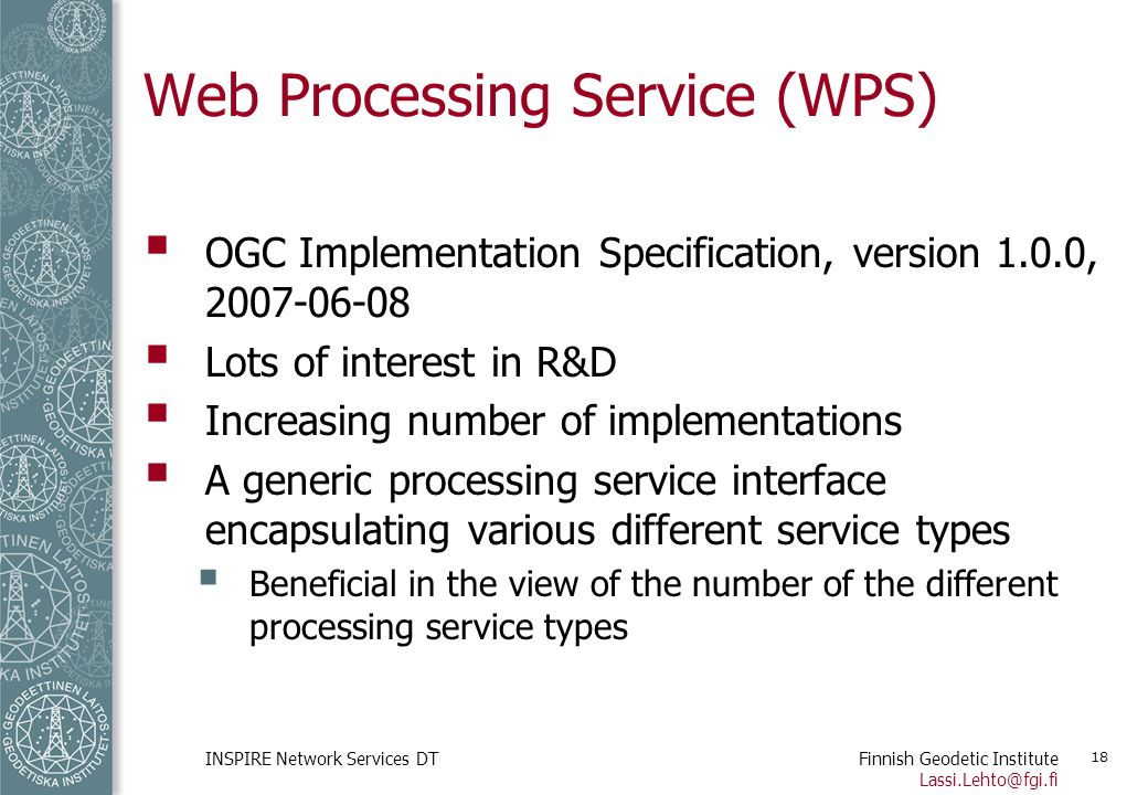 Finnish Geodetic Institute Lassi.Lehto@fgi.fi INSPIRE Network Services DT 18 Web Processing Service (WPS)  OGC Implementation Specification, version