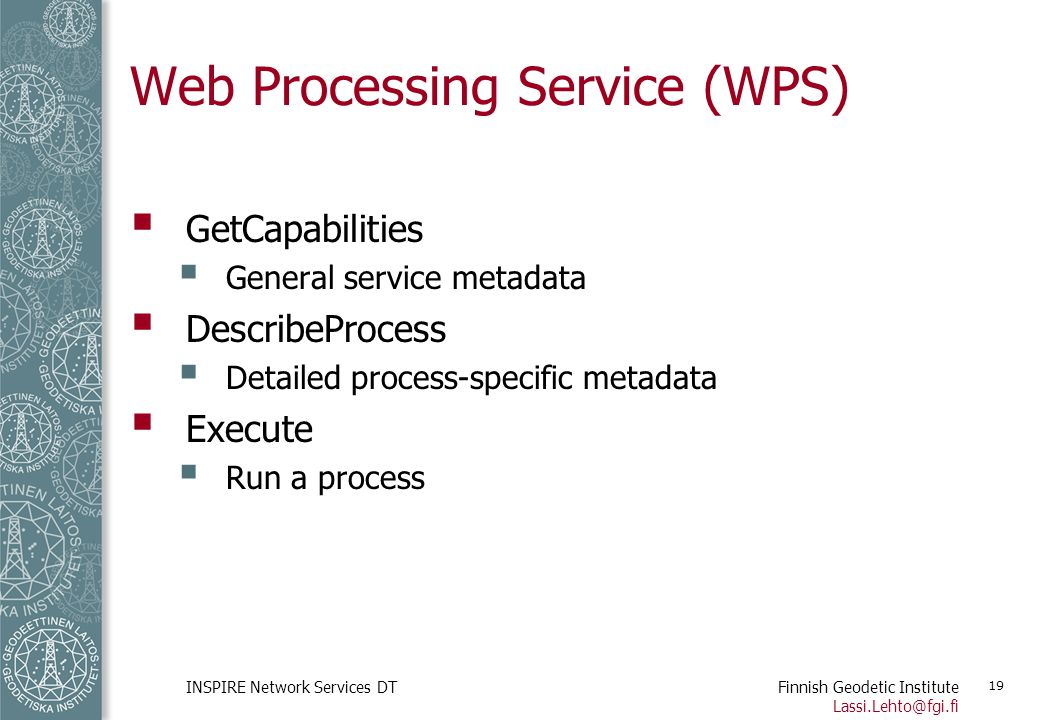 Finnish Geodetic Institute Lassi.Lehto@fgi.fi INSPIRE Network Services DT 19 Web Processing Service (WPS)  GetCapabilities  General service metadata