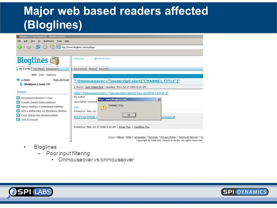 Major web based readers affected (Bloglines) Bloglines –Poor input filtering Onmouseover vs onmouseover