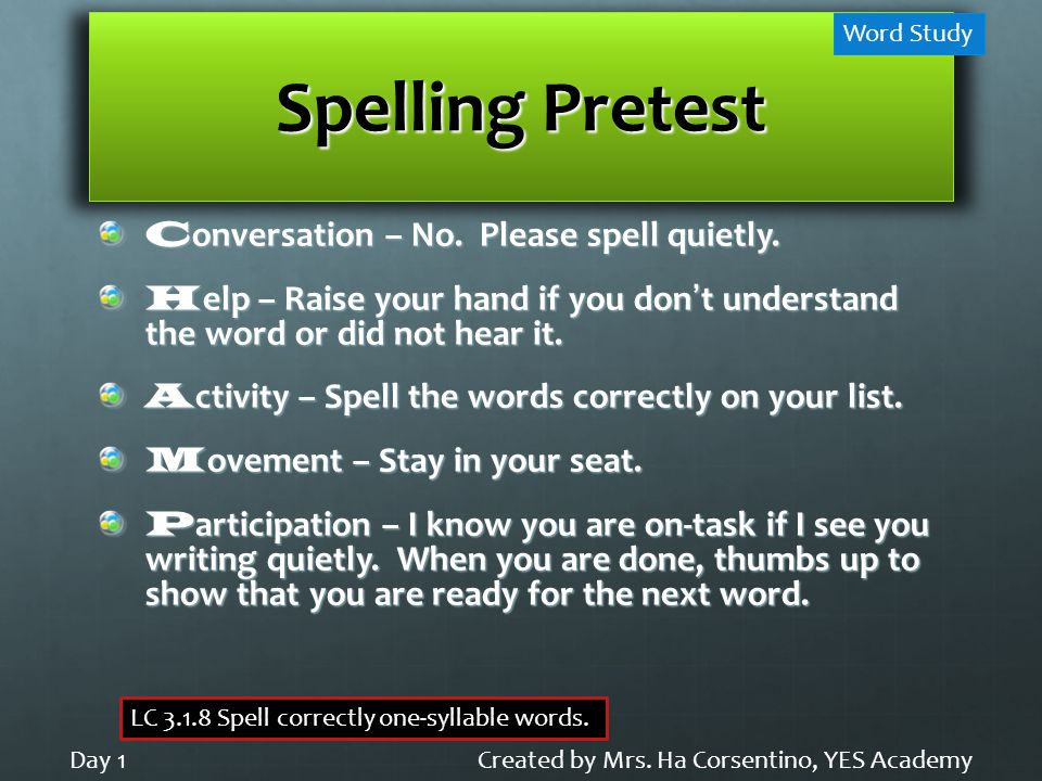 Spelling Pretest C onversation – No. Please spell quietly.