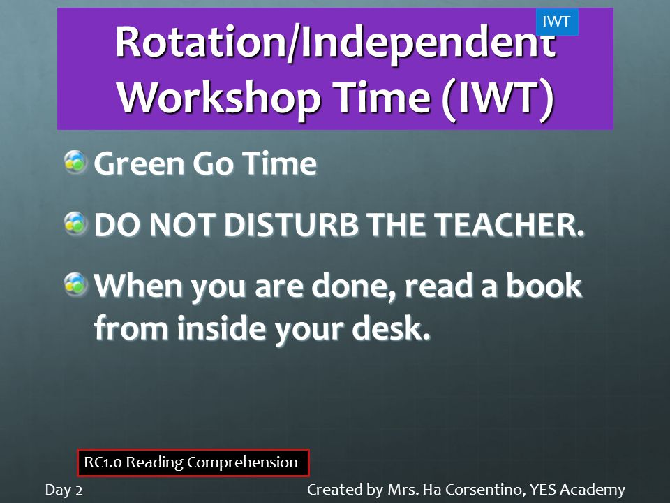 Rotation/Independent Workshop Time (IWT) Green Go Time DO NOT DISTURB THE TEACHER.