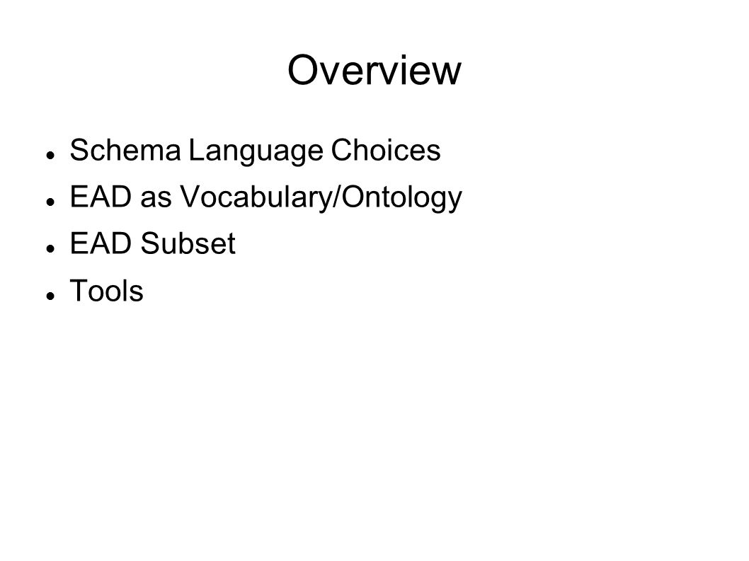 Overview Schema Language Choices EAD as Vocabulary/Ontology EAD Subset Tools