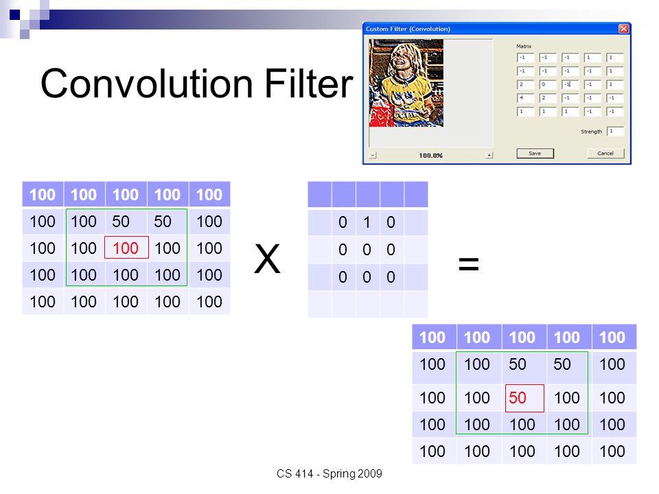 Convolution Filter CS 414 - Spring 2009 100 50 100 010 000 000 50 100 50100 X =