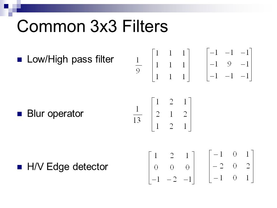 Common 3x3 Filters Low/High pass filter Blur operator H/V Edge detector