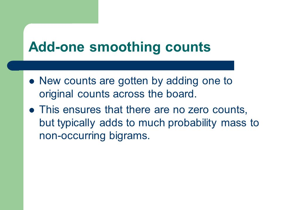 Add-one smoothing counts New counts are gotten by adding one to original counts across the board.