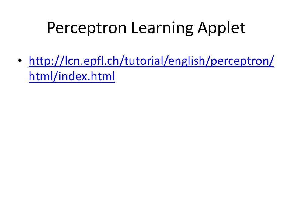 Perceptron Learning Applet http://lcn.epfl.ch/tutorial/english/perceptron/ html/index.html http://lcn.epfl.ch/tutorial/english/perceptron/ html/index.