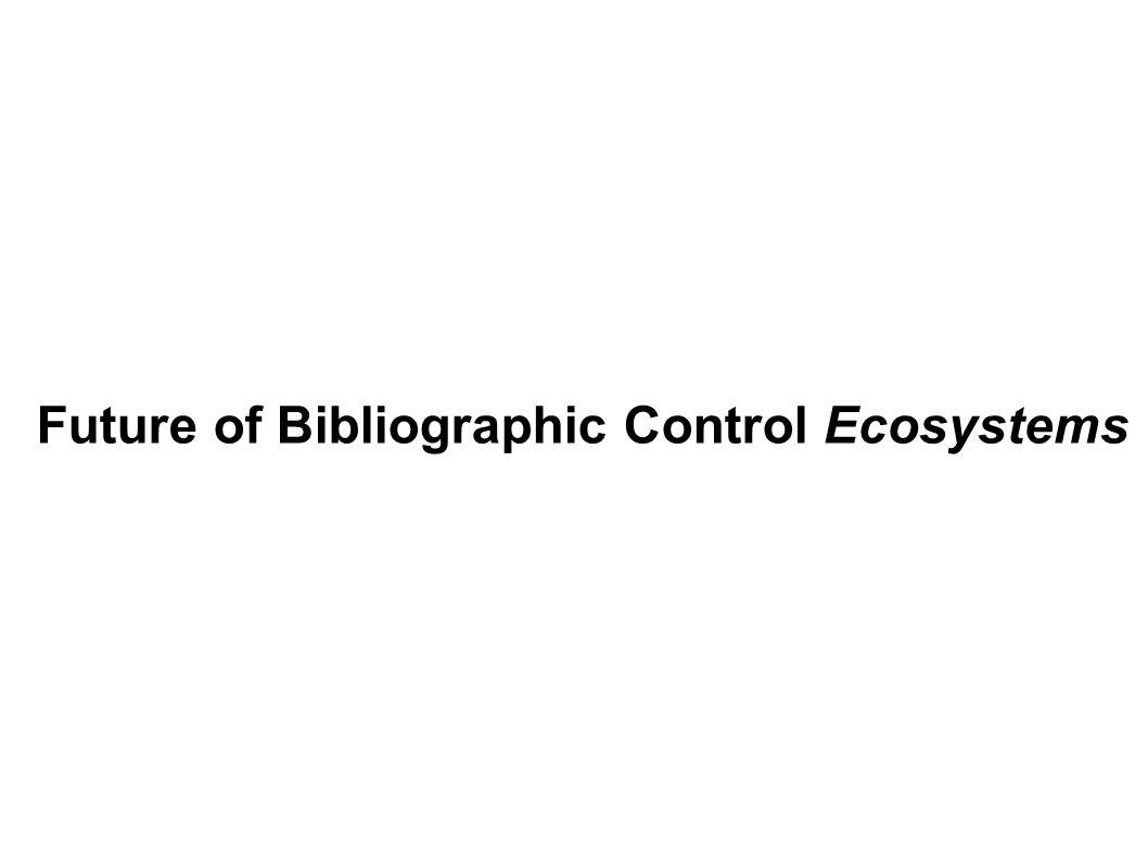 Future of Bibliographic Control Ecosystems