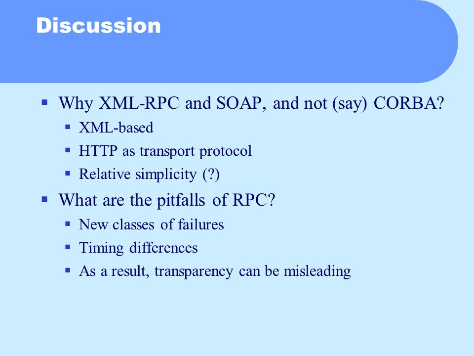 Discussion  Why XML-RPC and SOAP, and not (say) CORBA.