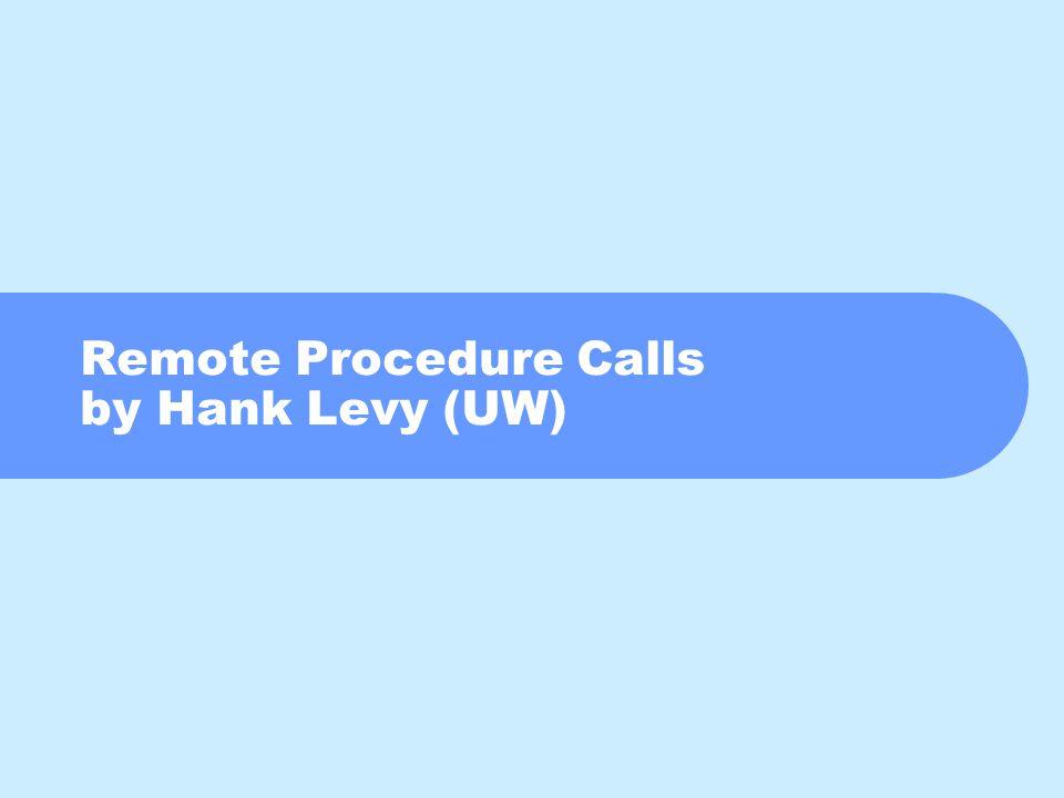 Remote Procedure Calls by Hank Levy (UW)