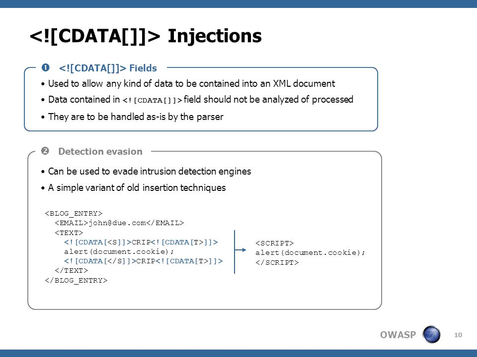 OWASP 10 Injections Used to allow any kind of data to be contained into an XML document Data contained in field should not be analyzed of processed Th