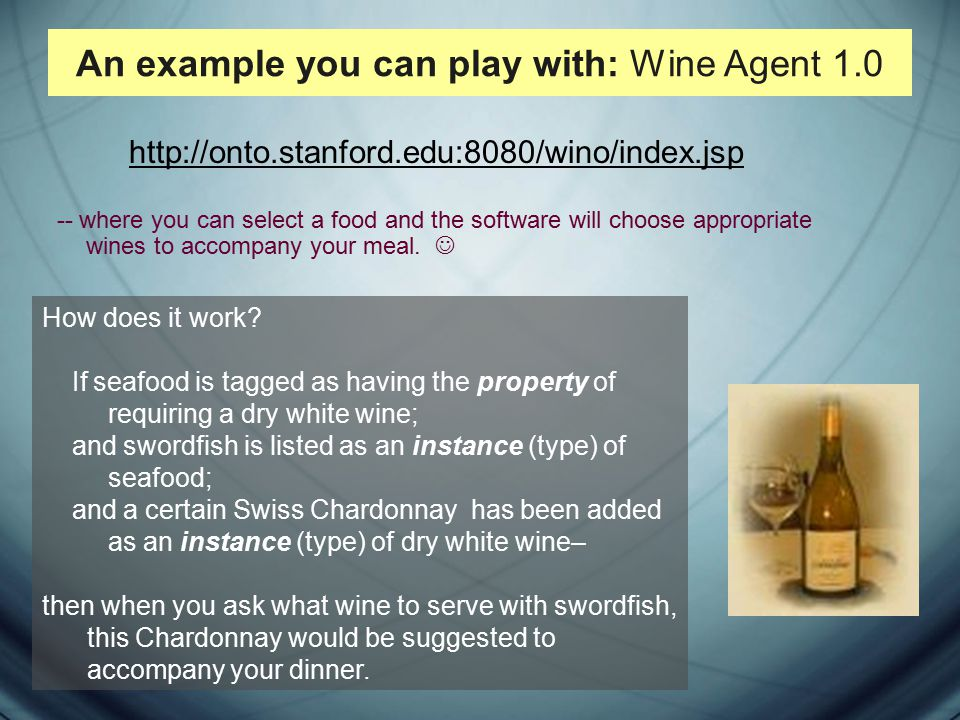 http://onto.stanford.edu:8080/wino/index.jsp -- where you can select a food and the software will choose appropriate wines to accompany your meal.