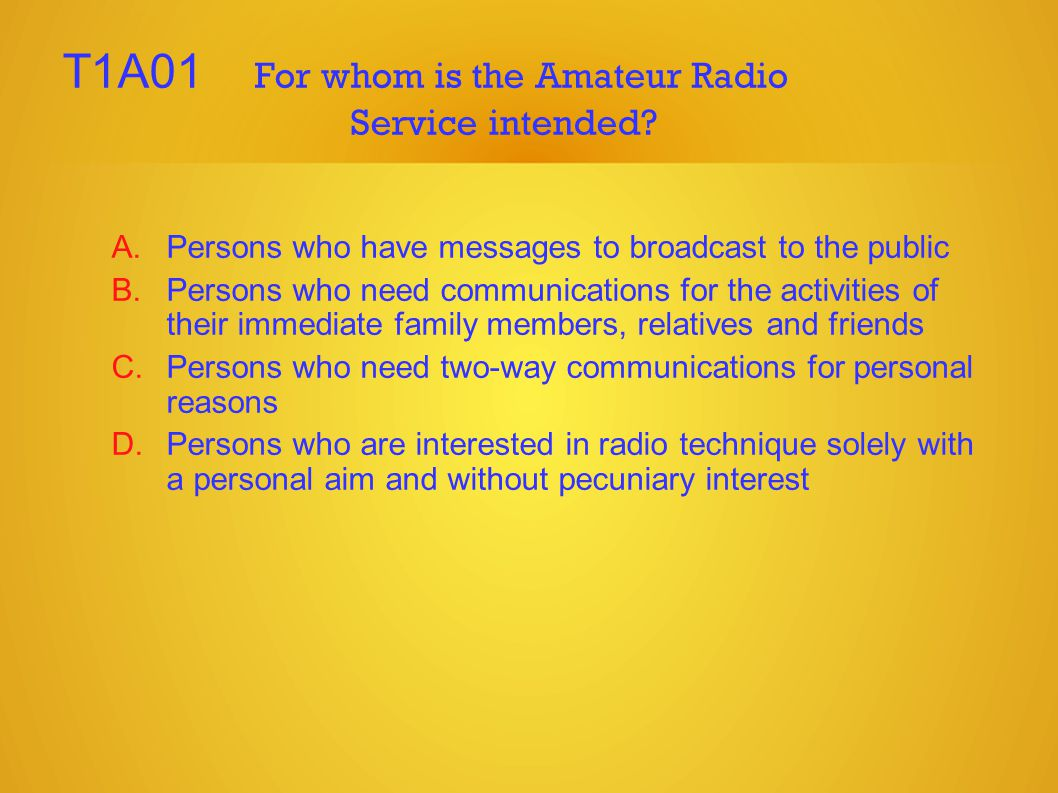T1A01 For whom is the Amateur Radio Service intended.