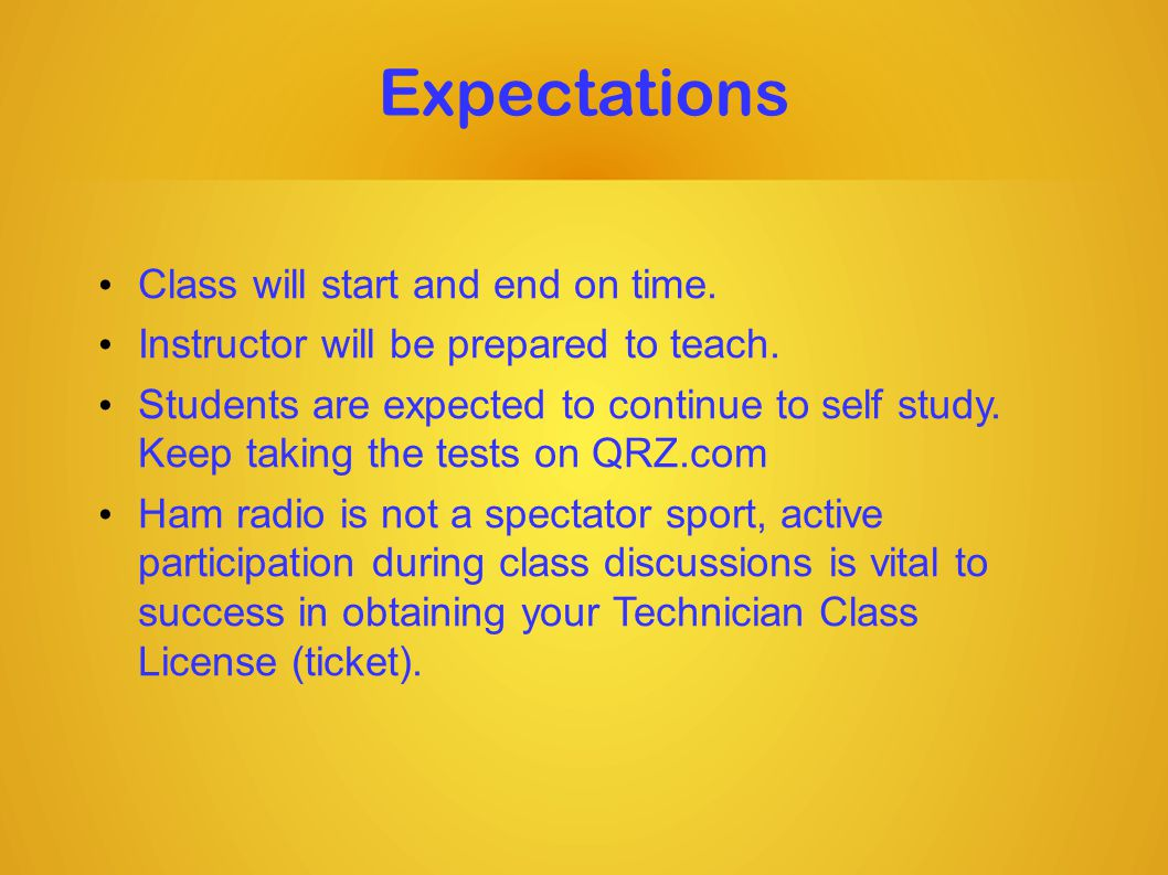 Expectations Class will start and end on time. Instructor will be prepared to teach.