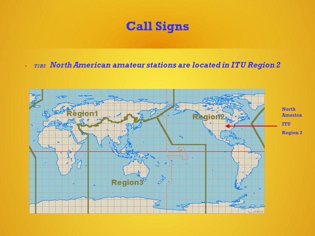 Call Signs T1B2 North American amateur stations are located in ITU Region 2 North America ITU Region 2